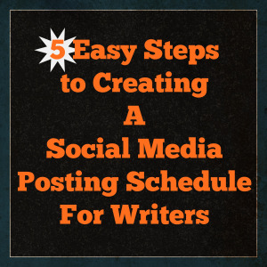 5 Easy Steps To Creating A Social Media Posting Schedule For Writers
